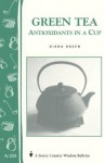 Green Tea: Antioxidants in a Cup: Storey's Country Wisdom Bulletin A-255 - Diana Rosen
