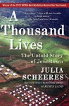 A Thousand Lives: The Untold Story of Hope, Deception, and Survival at Jonestown - Julia Scheeres