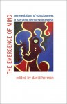 The Emergence of Mind: Representations of Consciousness in Narrative Discourse in English - David Herman