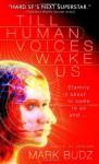 Till Human Voices Wake Us - Mark Budz