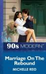 Marriage On The Rebound (Mills & Boon Vintage 90s Modern) - Michelle Reid