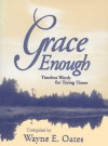 Grace Enough: Timeless Words for Trying Times - Wayne Edward Oates