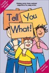 Tell You What!: Cambridge Young Writers Award 2001 - Young Writers Cambridge, Cambridge Young Writers Staff, Richard Brown, Kate Ruttle, Jean Glasberg, Quentin Blake