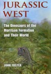 Jurassic West: The Dinosaurs of the Morrison Formation and Their World - John Foster