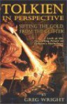 Tolkien in Perspective: Sifting the Gold from the Glitter - Greg Wright