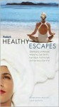 Fodor's Healthy Escapes: 284 Resorts and Retreats Where You Can Get Fit, Feel Good, Find Yourself and Get Away from It All - Mark Sullivan, Fodor's Travel Publications Inc.