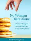 No Woman Diets Alone: There's Always a Man Behind Her Eating a Doughnut - Kristen Houghton