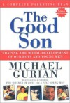 The Good Son: Shaping the Moral Development of Our Boys and Young Men - Michael Gurian