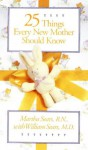 25 Things Every New Mother Should Know - William Sears, Martha Sears