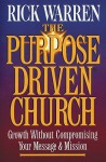 The Purpose Driven Church: Growth Without Compromising Your Message & Mission - Rick Warren