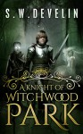 A Knight of Witchwood Park - S.W. Develin