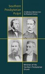 Southern Presbyterian Pulpit: Classic Nineteenth Century Sermons - Benjamin M. Palmer, Robert Lewis Dabney, Moses Hoge