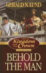 The Kingdom and the Crown, Vol. 3: Behold the Man - Gerald N. Lund