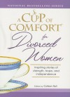 A Cup of Comfort for Divorced Women: Inspiring Stories of Strength, Hope, and Independence - Colleen Sell