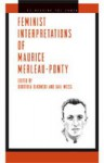 Feminist Interpretations of Maurice Merleau-Ponty (Re-Reading the Canon) - Gail Weiss, Dorothea Olkowski