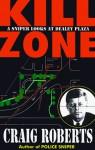 Kill Zone: A Sniper Looks at Dealey Plaza - Craig Roberts