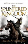 The Splintered Kingdom (The Bloody Aftermath of 1066, #2) - James Aitcheson