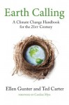 Earth Calling: A Climate Change Handbook for the 21st Century (Sacred Activism) - Ellen Gunter, Ted Carter, Caroline Myss