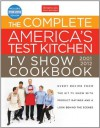 The Complete America's Test Kitchen TV Show Cookbook: Every Recipe from the Hit TV Show with Product Ratings and a Look Behind the Scenes - The Editors at America's Test Kitchen, Editors at America's Test Kitchen