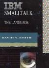 IBM SmallTalk: The Language - David N. Smith, David N. Smth