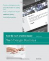 How to Start a Home-Based Web Design Business, 4th (Home-Based Business Series) - Jim Smith