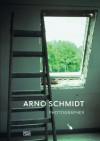 Arno Schmidt, Photographer: Developing a Visual Awareness - Arno Schmidt, Janos Frecot, Gabriele Kostas, Rainer Stamm
