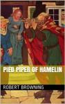Pied Piper of Hamelin - Robert Browning