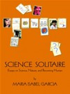 Science Solitaire: Essays on Science, Nature, and Becoming Human (Science and Society Series) - Maria Isabel Garcia
