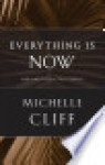 Everything Is Now: New and Collected Stories - Michelle Cliff