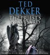 The Priest's Graveyard [With Earbuds] - Ted Dekker