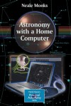 Astronomy with a Home Computer - Neale Monks