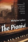 The Pianist: The Extraordinary True Story of One Man's Survival in Warsaw, 1939-1945 - Władysław Szpilman, Wadysaw Szpilman, Wilm Hosenfeld, Anthea Bell