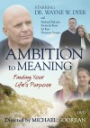 Ambition to Meaning: Finding Your Life's Purpose (DVD (NTSC)) - Wayne W. Dyer, Portia de Rossi