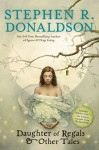 Daughter of Regals & Other Tales - Stephen R. Donaldson