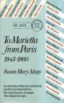 To Marietta from Paris, 1945-1960 - Susan Mary Alsop