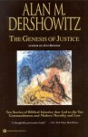 The Genesis of Justice: Ten Stories of Biblical Injustice That Led to the Ten Commandments and Modern Morality and Law - Alan M. Dershowitz