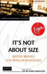 It's Not About Size: Bigger Brands for Smaller Businesses - Paul Dickinson, Richard Branson