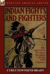 Indian Fights & Fighters of the American Western Frontier of the 19th Century - Cyrus Townsend Brady