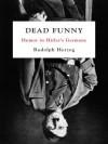 Dead Funny: Telling Jokes in Hitler's Germany - Rudolph Herzog
