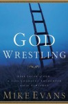 God Wrestling: Like Jacob of Old: A Life-Changing Encounter with the Almighty - Mike Evans, Michael D. Evans