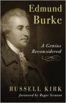 Edmund Burke: A Genius Reconsidered - Russell Kirk, Roger Scruton