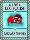 All for a Good Cause - Barbara Phinney