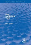 How Institutions Think (Routledge Revivals) - Mary Douglas