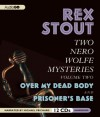 Two Nero Wolfe Mysteries, Volume Two: Over My Dead Body & Prisoner's Base - Rex Stout, Michael Prichard