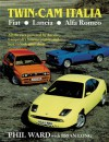 Twin Cam Italia: Fiat-Lancia-Alfa Romeo: All the Cars powered by Aurelio Lampredi's famous engine, and how to look after - Phil Ward