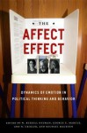 The Affect Effect: Dynamics of Emotion in Political Thinking and Behavior - W. Russell Neuman, George E. Marcus, Michael MacKuen, Ann N. Crigler