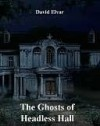 The Ghosts of Headless Hall - David Elvar