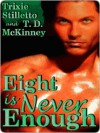 Eight Is Never Enough - Trixie Stilletto, T.D. McKinney