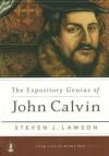 The Expository Genius of John Calvin - Steven J. Lawson