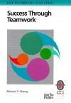 Success Through Teamwork: A Practical Guide To Interpersonal Team Dynamics - Richard Y. Chang